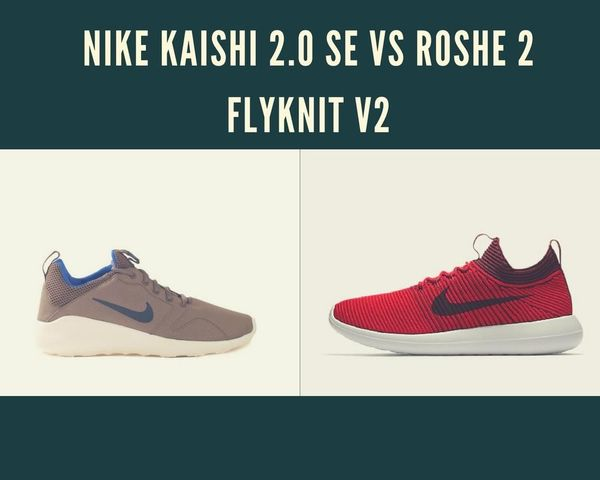 free shipping 72c5f 8877c Nike Kaishi 2.0 SE VS Roshe 2 Flyknit V2 - Reviewed in ...